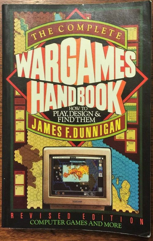 The Complete Wargames Handbook : How to Play, Design, and Find Them - James F. Dunnigan
