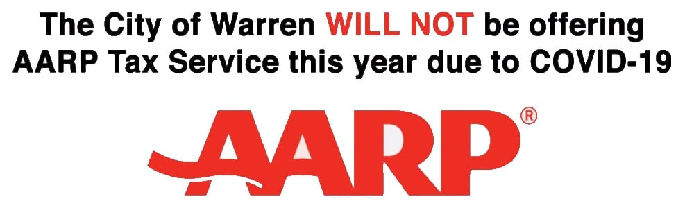 The City of Warren will not be offering AARP tax service this year due to Covid-19.