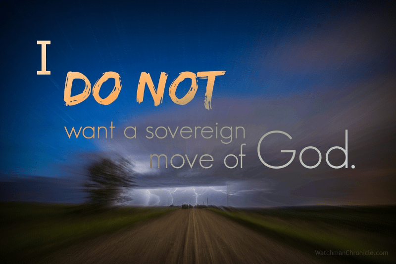 I do not want a Sovereign move of God