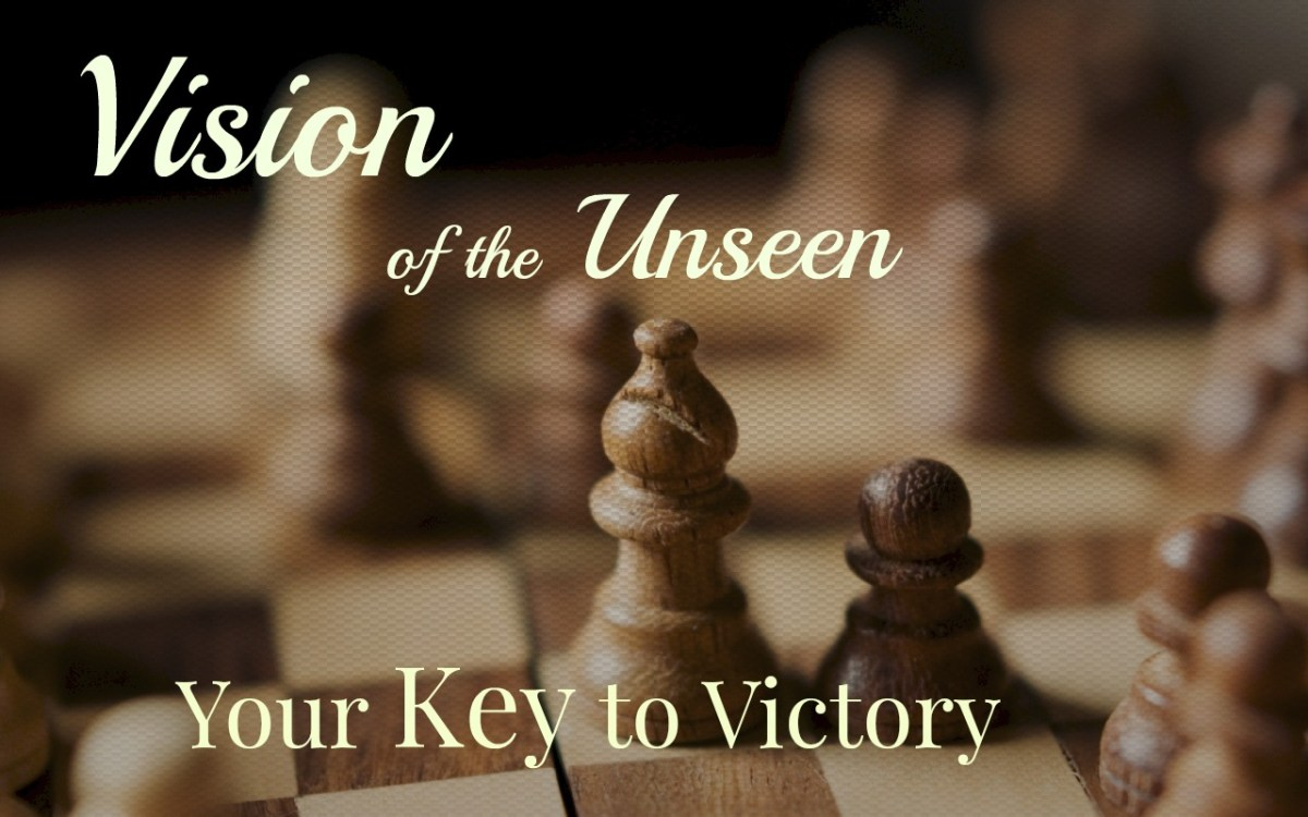 Vision of the Unseen – The real key to Victory