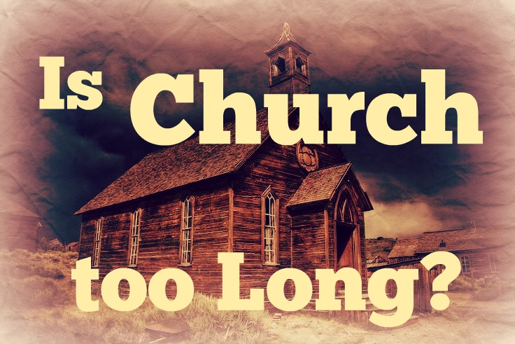 Is Church too long?