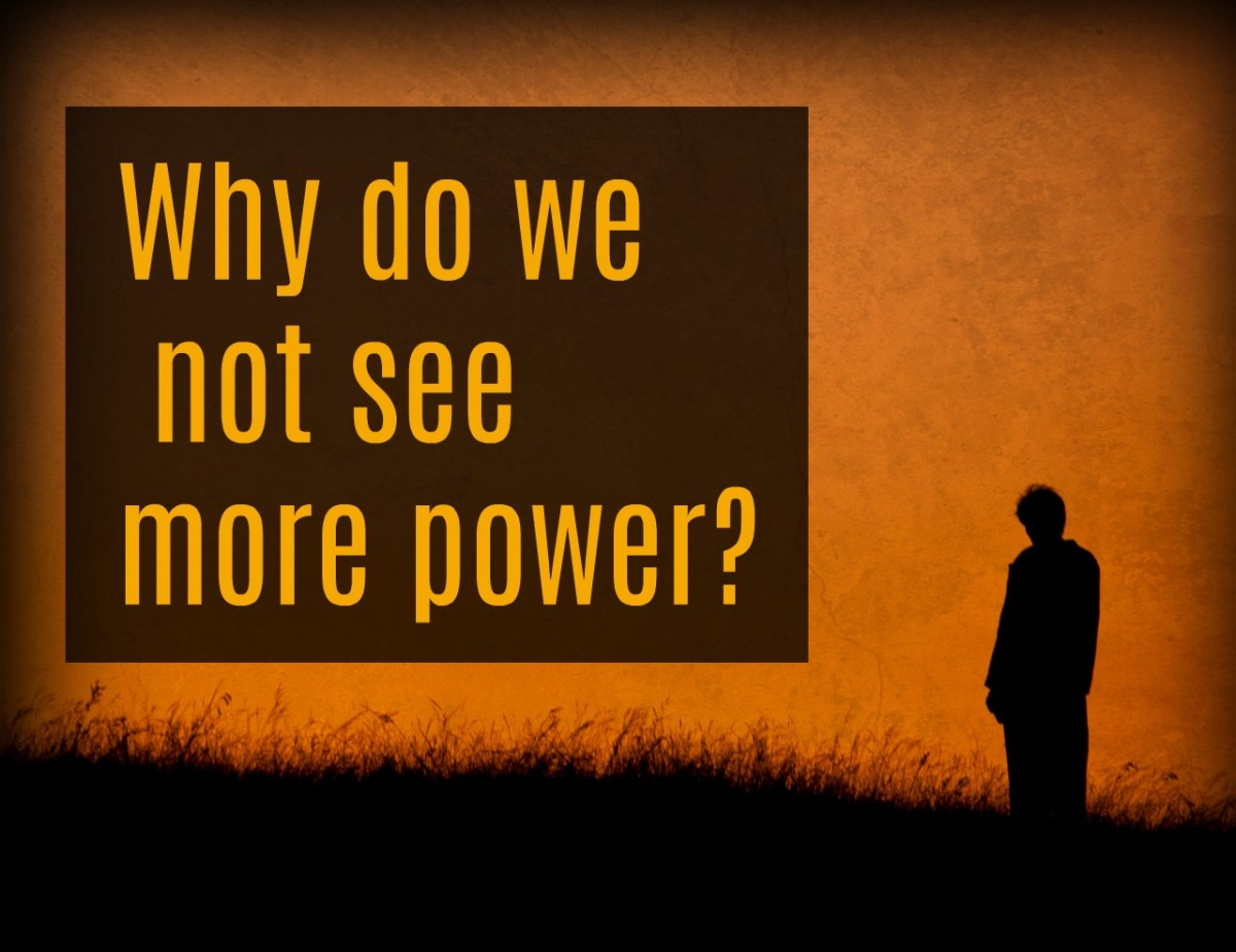 Why is there not More Power in our Faith?