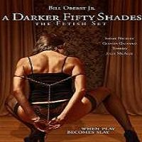A Darker Fifty Shades: The Fetish Set (2015) Watch Full Movie Online