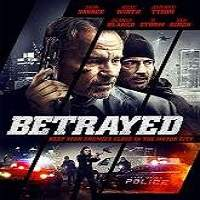 Betrayed (2018) Full Movie Watch Online HD Print Free Download