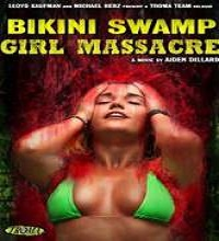 Bikini Swamp Girl Massacre (2014) Watch Full Movie Online Free Download