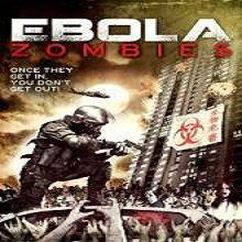 Ebola Zombies (2015) Watch Full Movie Online DVD Free Download
