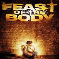 Feast of the Body (2016) Full Movie Watch Online HD Print Free Download