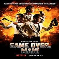 Game Over Man (2018) Full Movie Watch Online HD Print Free Download