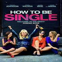 How to Be Single (2016) Full Movie Watch Online HD Print Free Download