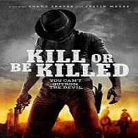 Kill or Be Killed (2015) Full Movie Watch Online HD Print Free Download
