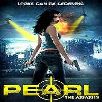 Pearl: The Assassin (2015) Full Movie Watch Online HD Print Quality Free Download