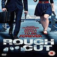 Rough Cut (2016) Full Movie Watch Online HD Print Free Download