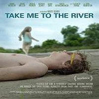 Take Me to the River (2016) Full Movie Watch Online HD Free Download