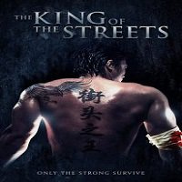 The King of the Streets (2012) Hindi Dubbed Full Movie Watch Online HD Download