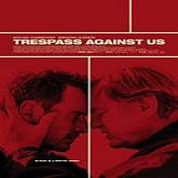 Trespass Against Us (2016) Full Movie Watch Online HD Print Free Download