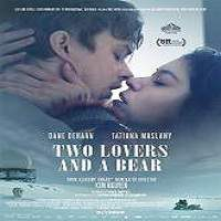Two Lovers and a Bear (2016) Full Movie Watch Online HD Print Free Download