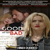 Good After Bad (2017) Hindi Dubbed Full Movie Watch Online HD Print Free Download