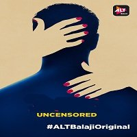 Uncensored (2018 AltBalaji) Hindi Season 1 Watch Online HD Free Download