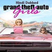 Grand Theft Auto Girls (2020) Unofficial Hindi Dubbed Full Movie Watch Free Download