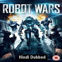 Robot Wars (2016) Hindi Dubbed Full Movie Watch Online HD Free Download