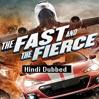The Fast and the Fierce (2017) Hindi Dubbed Full Movie Watch Online HD Print Free Download