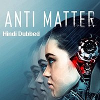 Anti Matter (2016) Hindi Dubbed ORG Full Movie Watch Online HD Print Free Download