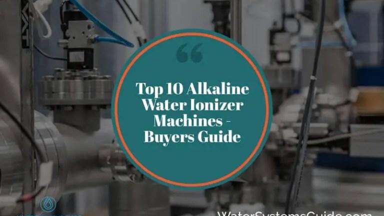 Top 10 Alkaline Water Ionizer Machines