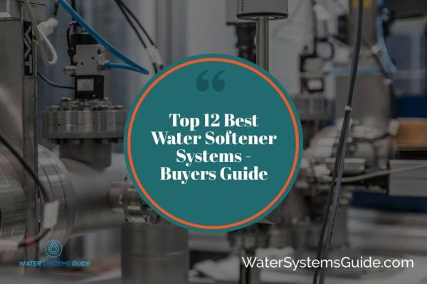 Top 12 Best Water Softener Systems🥇(2021 Review)