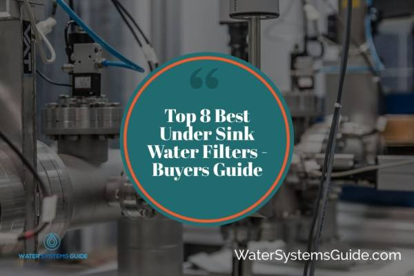 Top 8 Best Under Sink Water Filters 🥇 (2021 Review)
