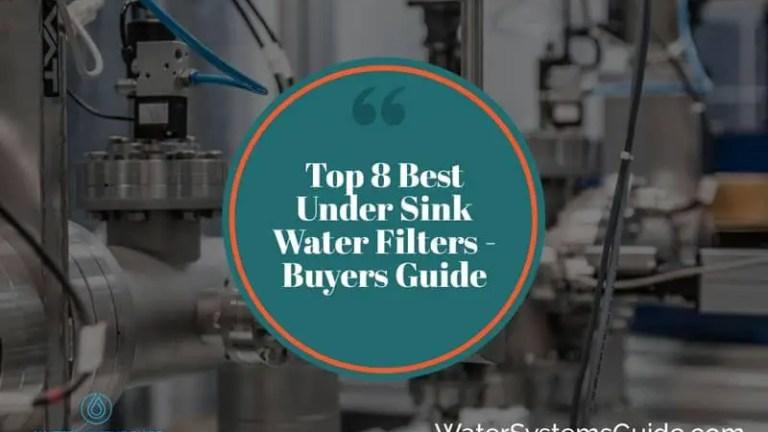 Top 8 Best Under Sink Water Filters