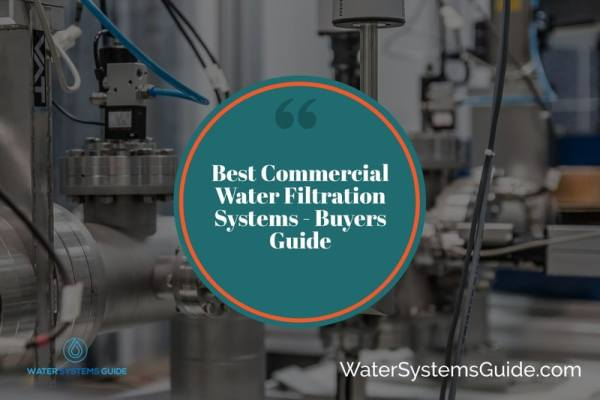 Top 8 Best Commercial Water Filtration Systems🥇(2021 Review)
