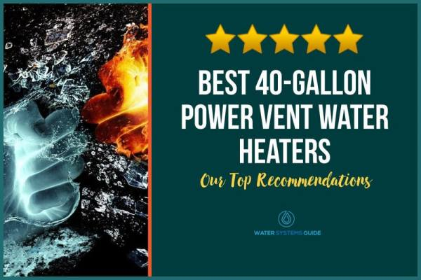 Top 2 Best 40-Gallon Power Vent Water Heaters (2021 Review)🥇