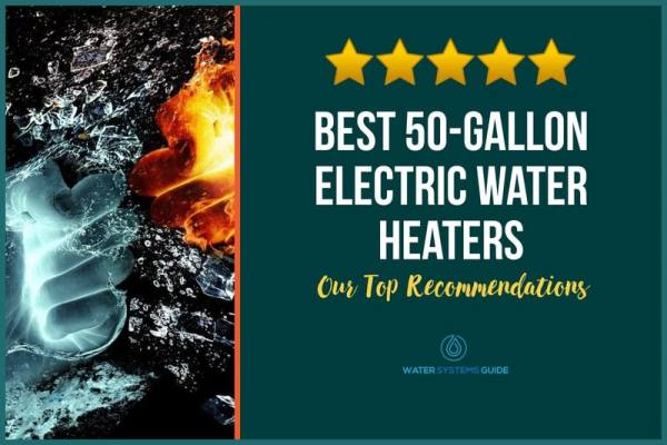 Top 5 Best 50-Gallon Electric Water Heaters (2021 Review)🥇