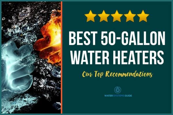 Top 5 Best 50-Gallon Water Heaters (2021 Review)🥇