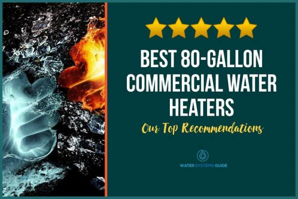 Top 10 Best 80-Gallon Commercial Water Heaters (2021 Review)🥇