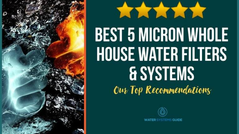 Best 5 Micron Whole House Water Filters & Systems