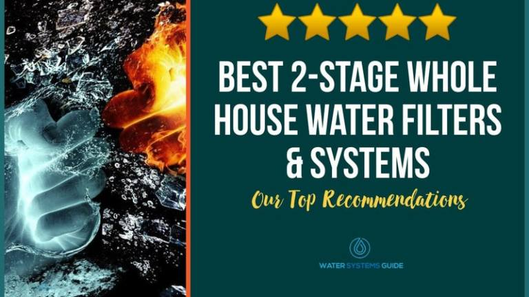 Best 2-Stage Whole House Water Filters & Systems