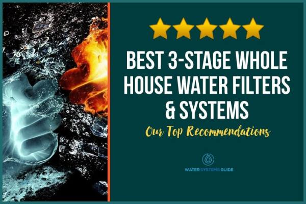 5 Best 3-Stage Whole House Water Filters & Systems (2021 Review)🥇
