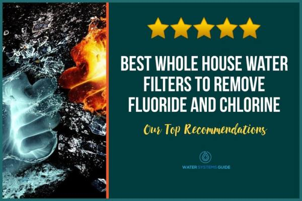 10 Best Whole House Water Filters to Remove Fluoride and Chlorine (2021 Review)🥇