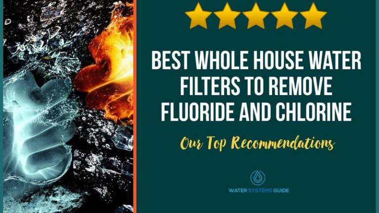 Best Whole House Water Filters to Remove Fluoride and Chlorine