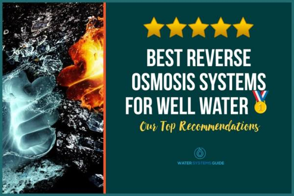 Top 5 Best Reverse Osmosis Systems for Well Water 🥇 (2021 Review)