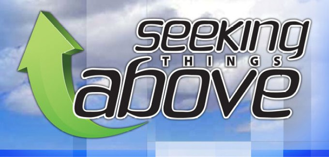 Image result for SEEK THE THINGS ABOVE