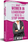 What Women In Leadership Need to Stop Doing