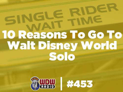 wdwradio-453-10-Reasons-To-Go-To-Walt-Disney-World-Solo
