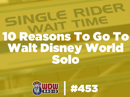 wdwradio-453-10-Reasons-To-Go-To-Walt-Disney-World-Solo