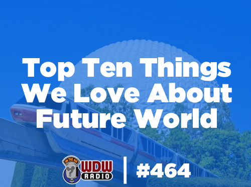 top-ten-things-we-love-about-future-world-wdw-radio-lou-mongello-464