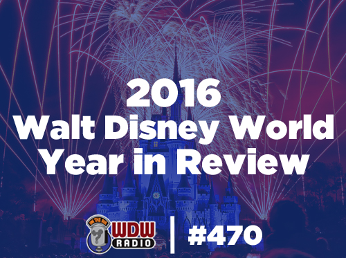 470-2016-walt-disney-world-year-in-review-wdw-radio-disney-podcast-mongello