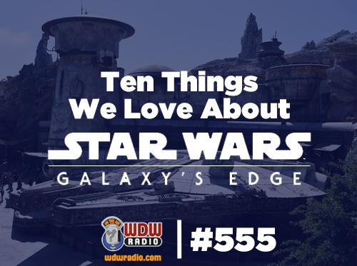 Ten Things We Love About Star Wars Galaxy's Edge WDW Radio 555 with Lou Mongello