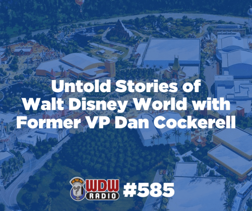 WDW Radio 585 Untold Stories of Walt Disney World Former VP Dan Cockerell POST