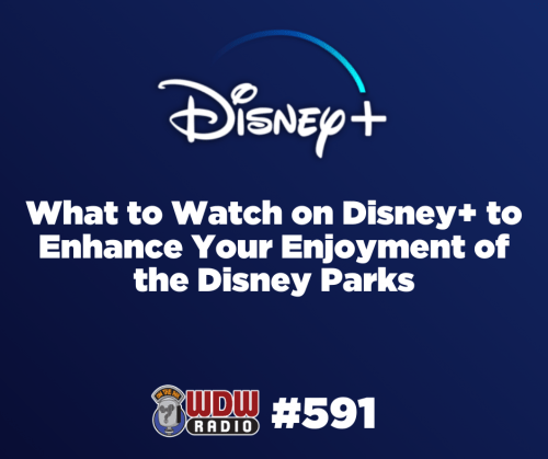 What to watch on Disney+ to Enhance Your Enjoyment of The Disney Parks WDW Radio 591 Lou Mongello POST